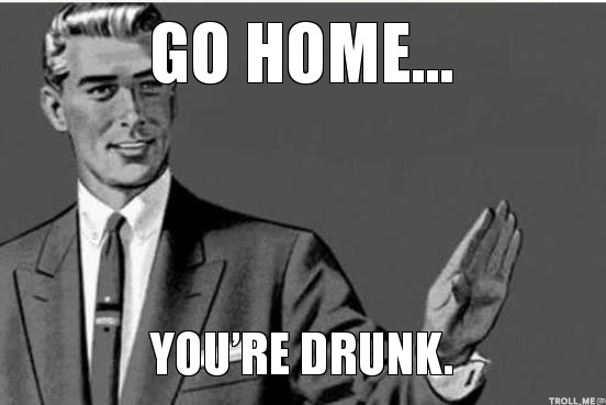 Go-home-youre-drunk.jpg